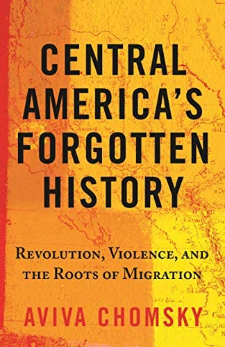 Central America s Forgotten History Revolution Violence and the Roots of Migration product image
