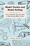 Model Yachts and Model Sailing - How to Build, Rig, and Sail a Self-Acting Model Yacht (English Edition)