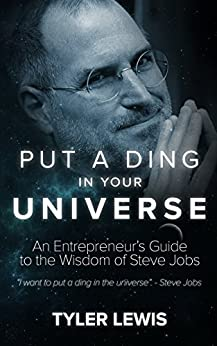 Steve Jobs: Put a Ding in Universe: An Entrepreneur's Guide to the Wisdom of Steve Jobs by [Tyler Lewis]