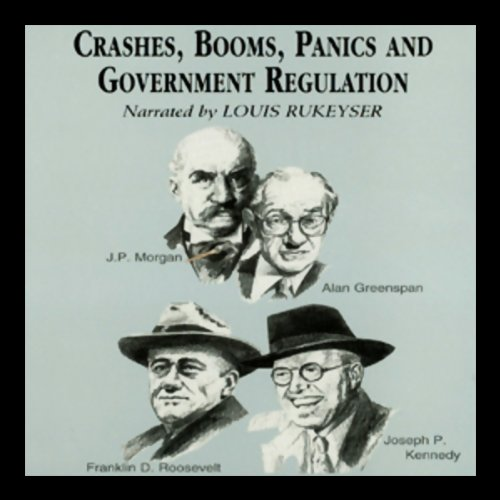Crashes, Booms, Panics, and Government Regulations audiobook cover art