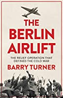 The Berlin Airlift: The Relief Operation that Defined the Cold War