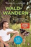 Waldwandern: Von der Sehnsucht nach Wildnis und Nächten unter freiem Himmel. - Mit Ideen für dein eigenes Abenteuer