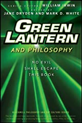 Green Lantern and Philosophy: No Evil Shall Escape this Book (The Blackwell Philosophy and Pop Culture 24) Kindle Edition