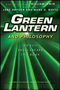 Green Lantern and Philosophy: No Evil Shall Escape this Book (The Blackwell Philosophy and Pop Culture 24)
