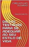 DIETAS TESTADAS PARA SE ADEQUAR AO SEU ESTILO DE VIDA.: EMAGRECIMENTO. (Portuguese Edition)