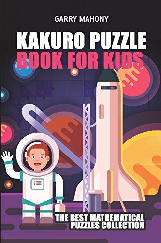 Kakuro Puzzle Book For Kids: The Best Mathematical Puzzles Collection (Kakuro Puzzles)