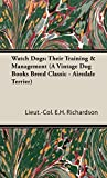 Watch Dogs: Their Training & Management (A Vintage Dog Books Breed Classic - Airedale Terrier)