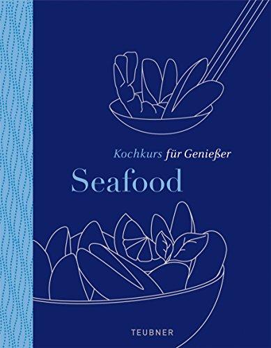 Seafood - TEUBNER Kochkurs für Genießer