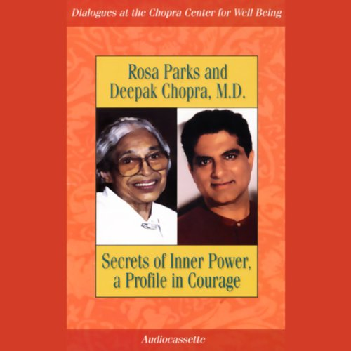 Secrets of Inner Power, a Profile In Courage                   By:                                                                                                                                 Rosa Parks,                                                                                        Deepak Chopra                               Narrated by:                                                                                                                                 Rose Parks,                                                                                        Deepak Chopra                      Length: 39 mins     Not rated yet     Overall 0.0
