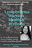Lymphedema Warriors Health & Wellness: Complete Decongestive Therapy, Exercises & Nutrition ( Colored Edition)