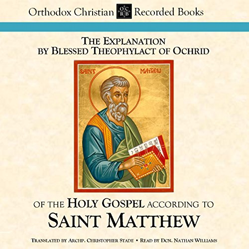 The Explanation by Blessed Theophylact of the Holy Gospel According to St. Matthew audiobook cover art