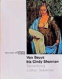 Von Beuys bis Cindy Sherman: Sammlung Lothar Schirmer : 329 Werke von 43 Künstlern (German Edition)