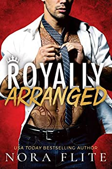 Royally Arranged (Bad Boy Royals Book 3) by [Nora Flite]