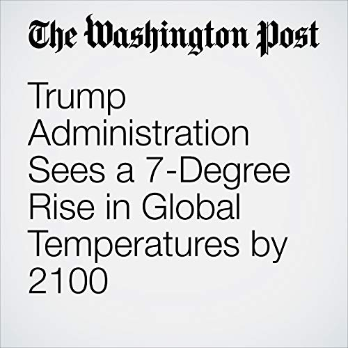 Trump Administration Sees a 7-Degree Rise in Global Temperatures by 2100 audiobook cover art