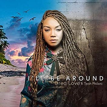 I'll Be Around (feat. Teah Philani)