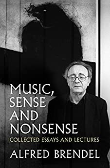 Music, Sense and Nonsense: Collected Essays and Lectures by [Alfred Brendel]