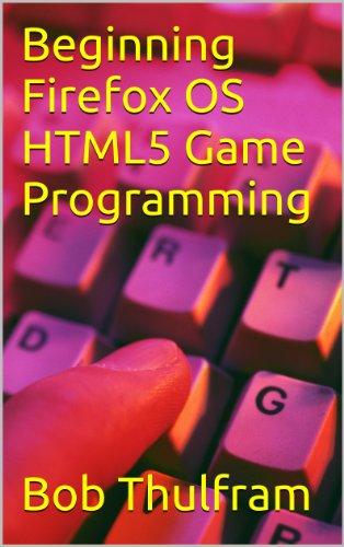 Beginning Firefox OS HTML5 Game Programming (English Edition)
