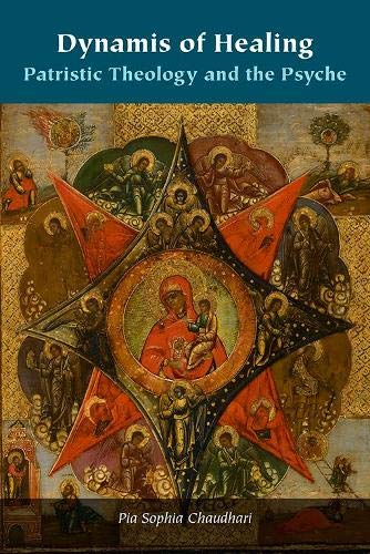 Dynamis of Healing: Patristic Theology and the Psyche (Orthodox Christianity and Contemporary Thought)