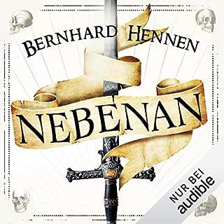 Nebenan                   Autor:                                                                                                                                 Bernhard Hennen                               Sprecher:                                                                                                                                 Nils Nelleßen                      Spieldauer: 15 Std. und 35 Min.     191 Bewertungen     Gesamt 4,1