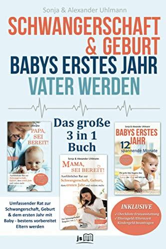 Schwangerschaft & Geburt | Babys erstes Jahr | Vater werden - Das Große 3 in 1 Buch: Umfassender Rat zur Schwangerschaft, Geburt & dem ersten Jahr mit Baby – bestens vorbereitet Eltern werden