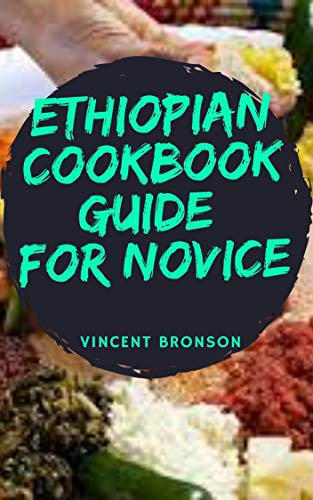 Ethopian Cookbook Guide For Novice: Ethiopia is heavily dependent on the agricultural sector which accounts for almost half of the GDP. (English Edition)