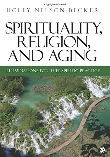 Compare Textbook Prices for Spirituality, Religion, and Aging: Illuminations for Therapeutic Practice 1 Edition ISBN 9781412981361 by Nelson-Becker, Holly B.