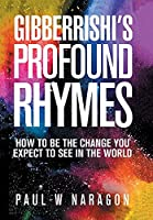 Gibberrishi's Profound Rhymes: How to Be the Change You Expect to See in the World