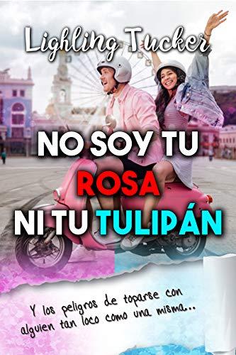 No soy tu rosa ni tu tulipán: (Comedia Romántica)