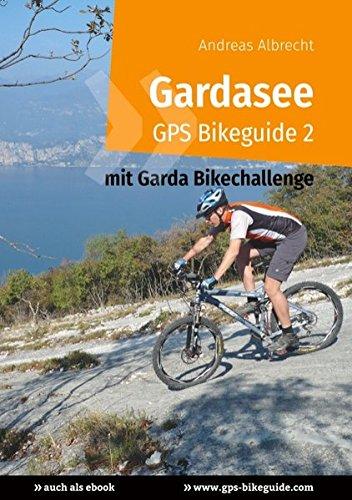 Gardasee GPS Bikeguide 2: Mountainbiken am Gardasee - mit Garda Bike Challenge