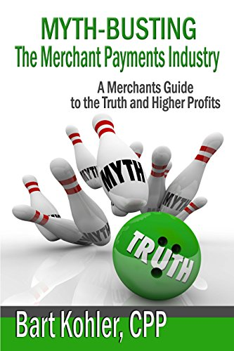Myth-Busting The Merchant Payments Industry: A Merchants Guide to the Truth and Higher Profits