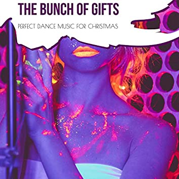 The Bunch Of Gifts - Perfect Dance Music For Christmas