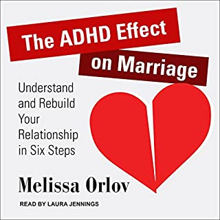 The ADHD Effect on Marriage     Understand and Rebuild Your Relationship in Six Steps              By:                                                                                                                                 Melissa Orlov                               Narrated by:                                                                                                                                 Laura Jennings                      Length: 8 hrs and 3 mins     168 ratings     Overall 4.5