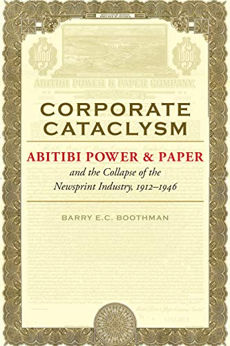 Compare Textbook Prices for Corporate Cataclysm: Abitibi Power & Paper and the Collapse of the Newsprint Industry, 1912-1946 Themes in Business and Society  ISBN 9781487505561 by Boothman, Barry E.C.
