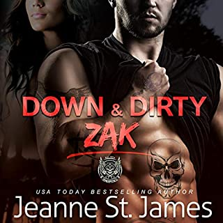 Down & Dirty: Zak      Dirty Angels MC, Book 1              By:                                                                                                                                 Jeanne St. James                               Narrated by:                                                                                                                                 Sean Crisden,                                                                                        Ava Lucas                      Length: 6 hrs and 16 mins     1 rating     Overall 5.0