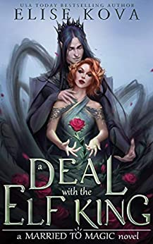 A Deal with the Elf King (Married to Magic) by [Elise Kova]
