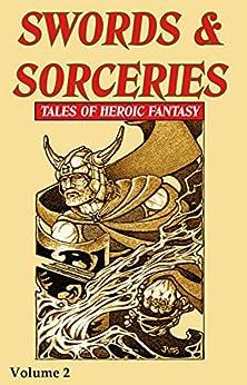 Swords & Sorceries: Tales of Heroic Fantasy Volume 2 by [Editor: David A. Riley, Mike Chinn, Tais Teng, Martin Owton, Susan Macdonald, Steve Dilks, Andrew Darlington, Pedro Iniguez, Dev Agarwal, Jim Pitts]