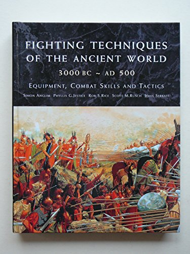Fighting techniques of the Ancient World, 3000 BC - AD 500: equipment, combat skills and tactics