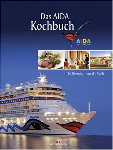 Das AIDA Kochbuch: In 80 Rezepten um die Welt