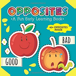 Opposites - A Fun Early Learning Book: An Amazing Learning Book of Opposites for 2-5 Year Olds Children, Toddlers and Pres...