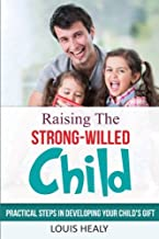Raising The Strong-Willed Child: Practical Steps in Developing Your Child's Gift