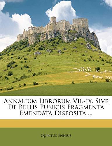 Annalium Librorum VII.-IX. Sive de Bellis Punicis Fragmenta Emendata Disposita ...
