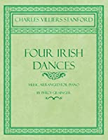 Four Irish Dances - Music Arranged for Piano by Percy Grainger