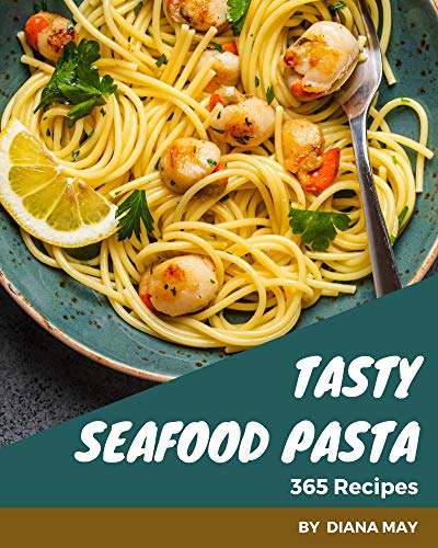 365 Tasty Seafood Pasta Recipes: A Highly Recommended Seafood Pasta Cookbook (English Edition)