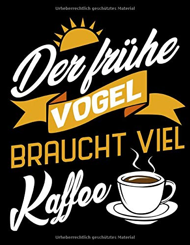 Der Frühe Vogel Braucht Viel Kaffee: A4+ Softcover 120 beschreibbare karierte Seiten | 22 x 28 cm (8,5x11 Zoll)