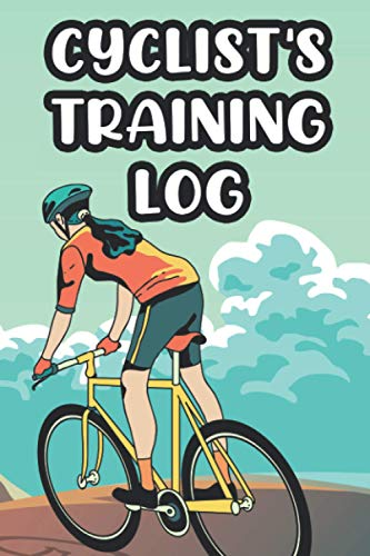 Cyclist's Training Log: A Notebook To Monitor Your Ride Performance, Logbook Of Route, Duration, Distance, Weather, And Notes