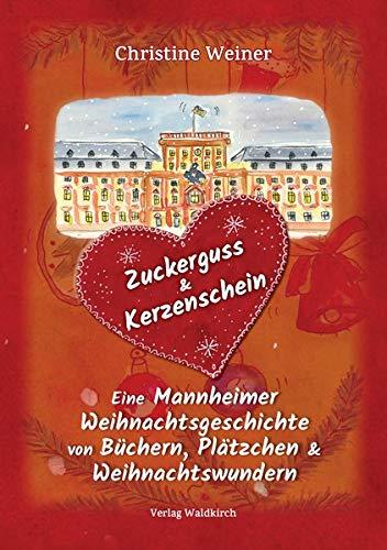 Zuckerguss & Kerzenschein: Eine Mannheimer Weihnachtsgeschichte von Büchern, Plätzchen & Weihnachtswundern