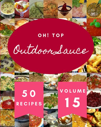 Oh! Top 50 Outdoor Sauce Recipes Volume 15: Enjoy Everyday With Outdoor Sauce Cookbook!