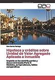 Hipoteca y créditos sobre Unidad de Valor Agregado Aplicado a Inmueble: Impacto en los contribuyentes y desenvolvimiento Parte II Modelos, jurisprudencia, tablas comparativas