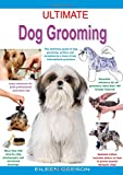 Ultimate Dog Grooming, Ideal Reference for Professional and Home Use: The Definitive Guide to Dog Grooming, Written and Compiled by a Team of Top International Groomers