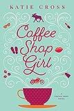 Coffee Shop Girl (Coffee Shop Series Book 1)